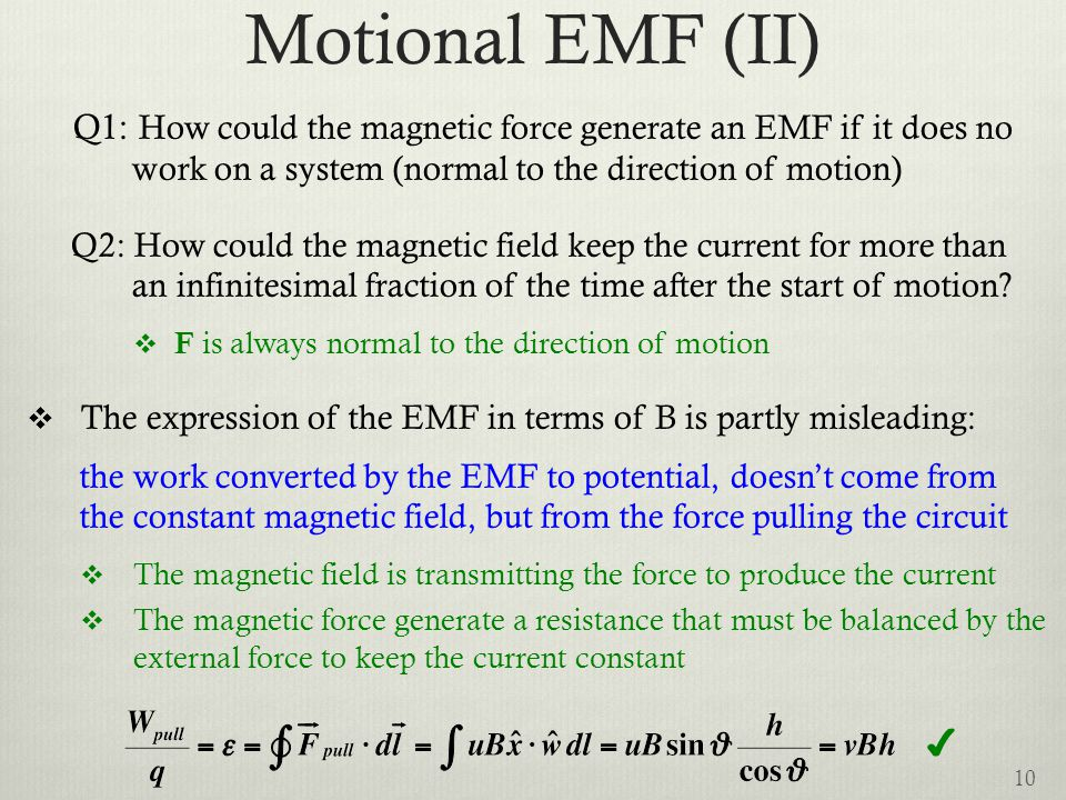 Motional EMF (II) Q1: How could the magnetic force generate an EMF if it does no. work on a system (normal to the direction of motion)