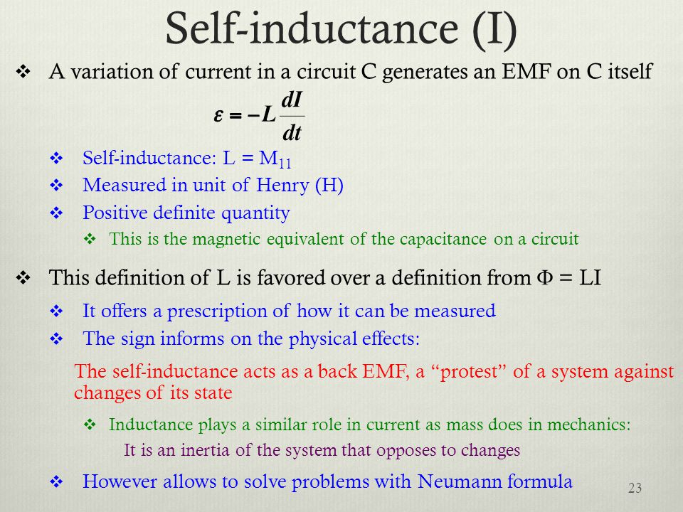 Self-inductance (I) A variation of current in a circuit C generates an EMF on C itself. Self-inductance: L = M11.