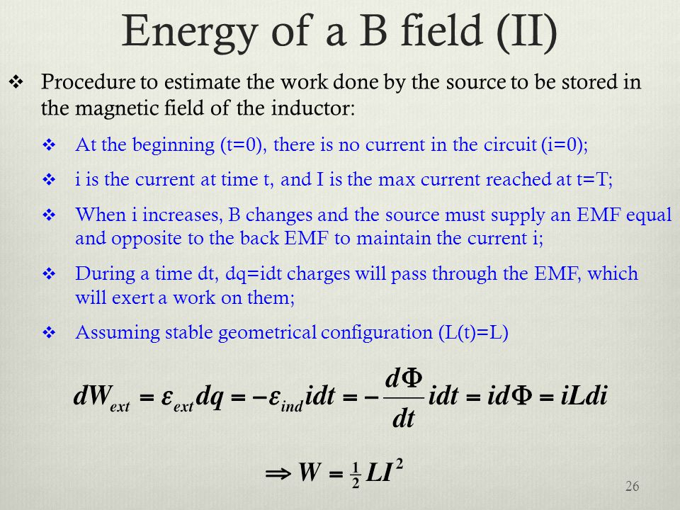 Energy of a B field (II) Procedure to estimate the work done by the source to be stored in the magnetic field of the inductor: