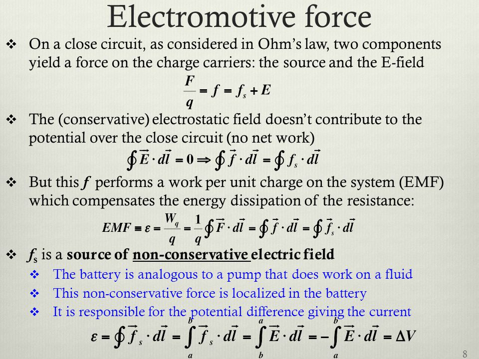 Electromotive force On a close circuit, as considered in Ohm's law, two components yield a force on the charge carriers: the source and the E-field.