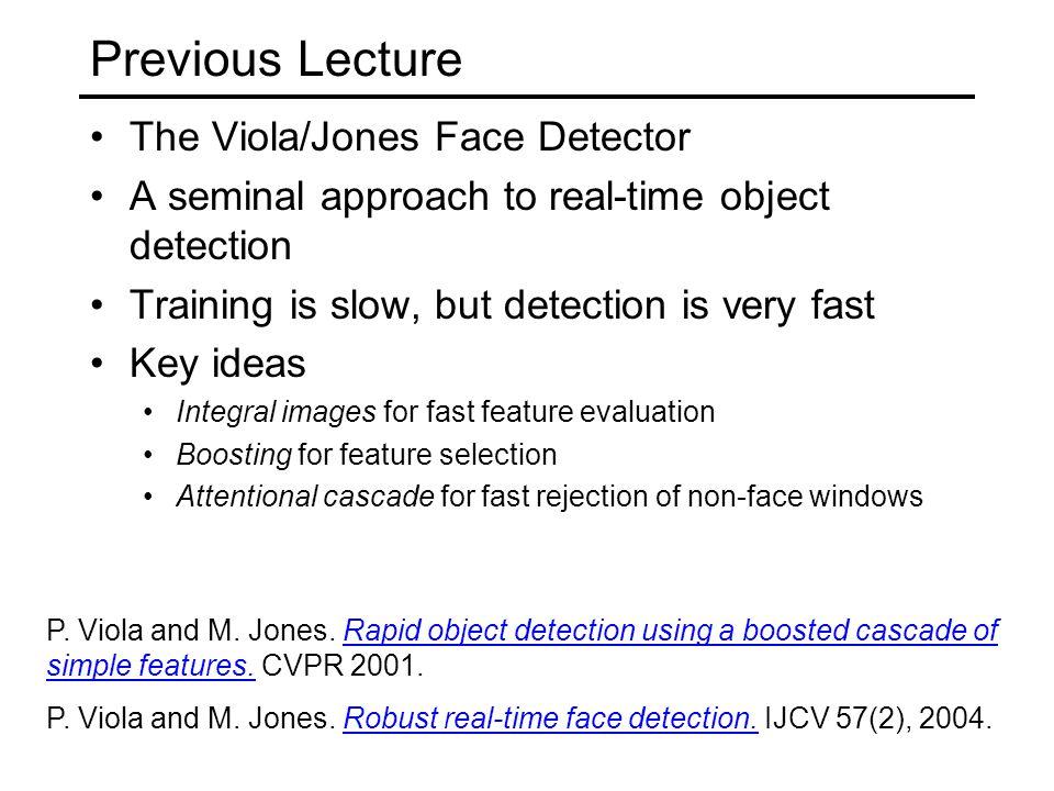 Previous Lecture The Viola/Jones Face Detector
