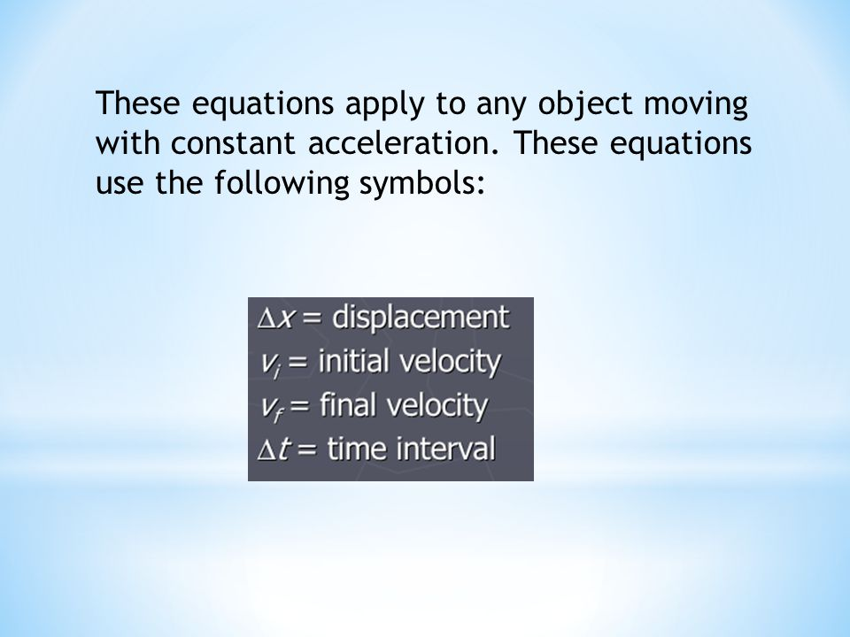 These equations apply to any object moving with constant acceleration