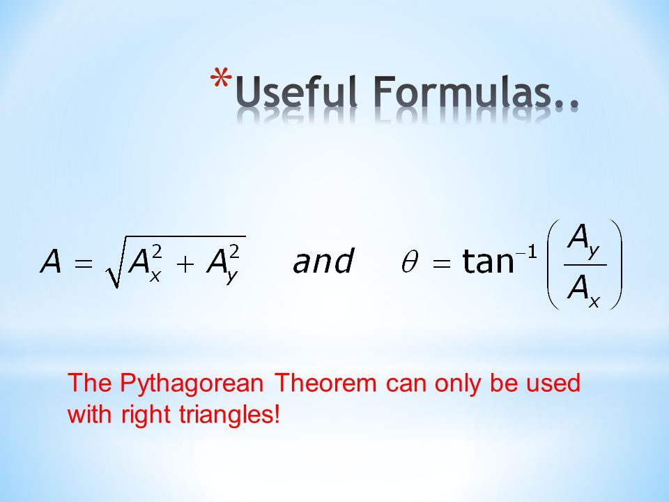 Useful Formulas.. The Pythagorean Theorem can only be used with right triangles!