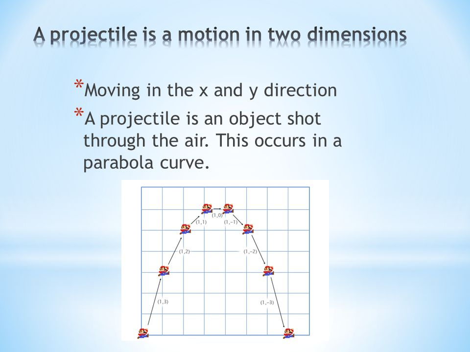 A projectile is a motion in two dimensions
