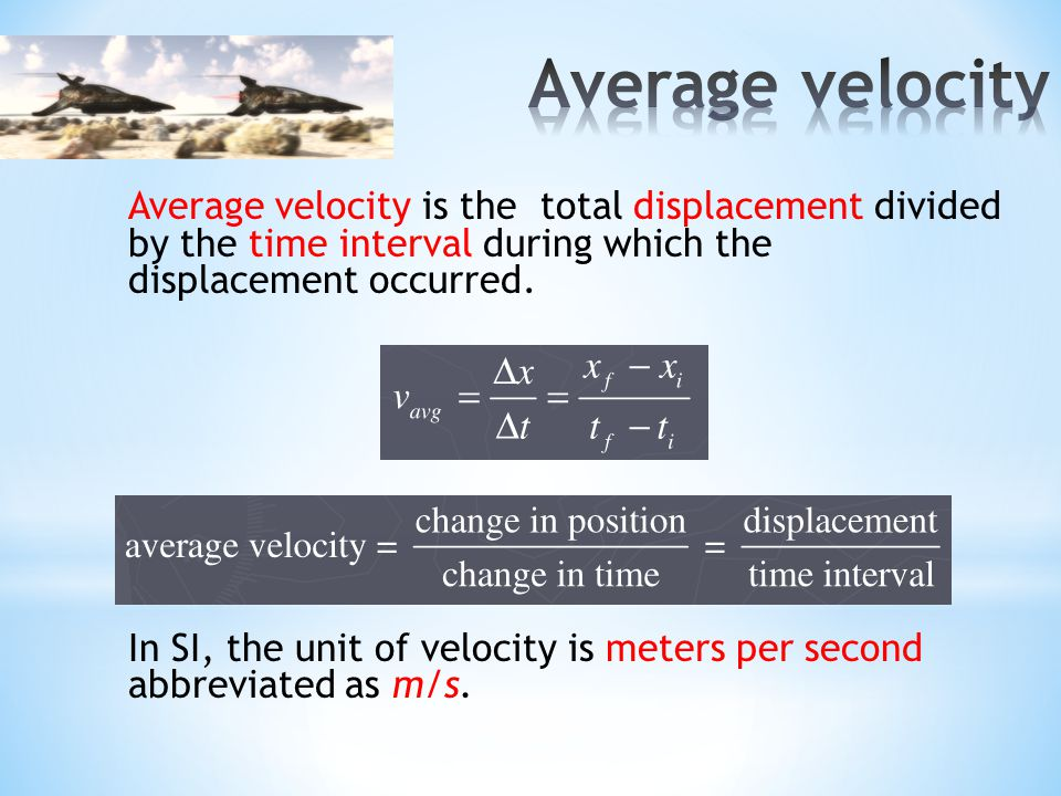 Average velocity Average velocity is the total displacement divided by the time interval during which the displacement occurred.