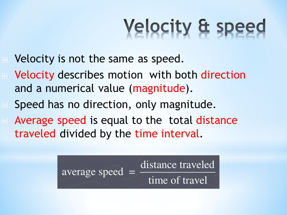 Velocity & speed Velocity is not the same as speed.