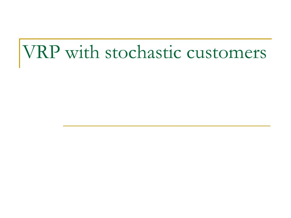 VRP with stochastic customers