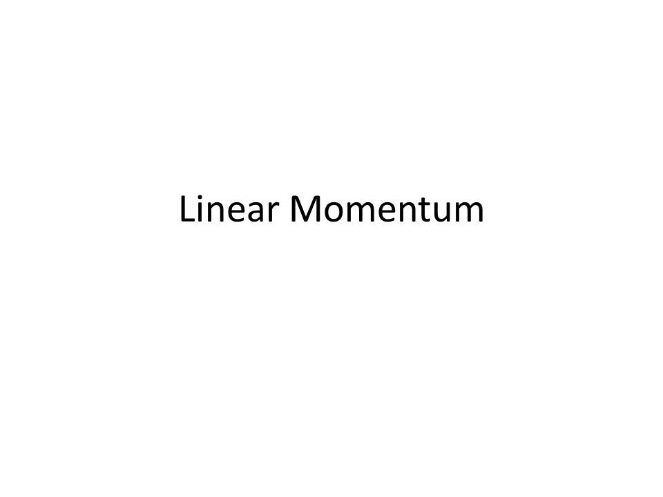 Linear Momentum This comes from peggy's work energy notes