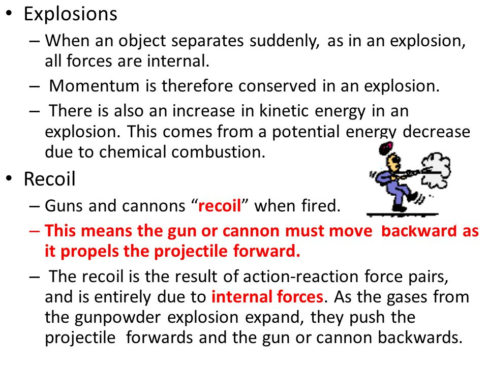 Explosions When an object separates suddenly, as in an explosion, all forces are internal. Momentum is therefore conserved in an explosion.