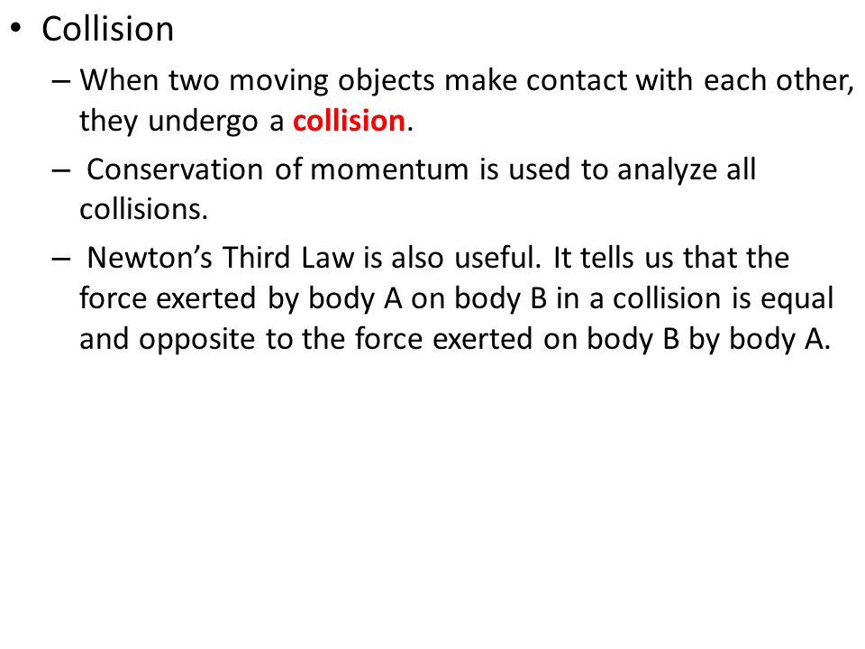 Collision When two moving objects make contact with each other, they undergo a collision.