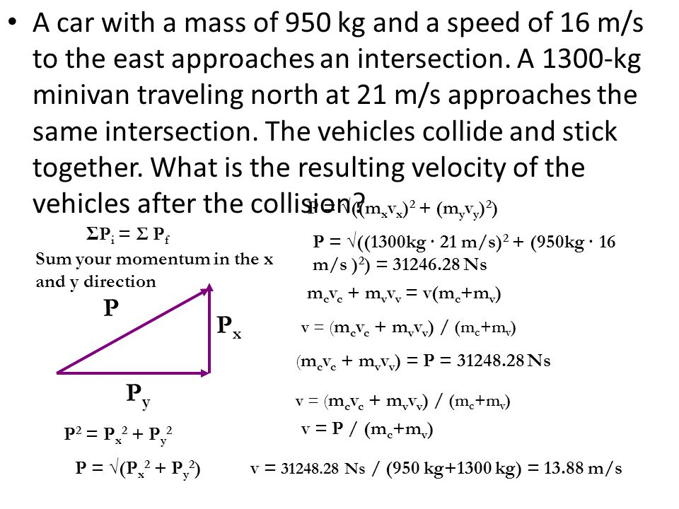 A car with a mass of 950 kg and a speed of 16 m/s to the east approaches an intersection. A 1300-kg minivan traveling north at 21 m/s approaches the same intersection. The vehicles collide and stick together. What is the resulting velocity of the vehicles after the collision