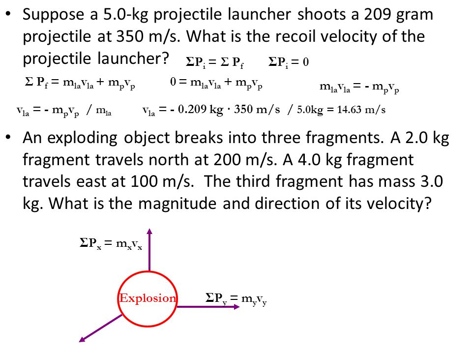 Suppose a 5.0-kg projectile launcher shoots a 209 gram projectile at 350 m/s. What is the recoil velocity of the projectile launcher