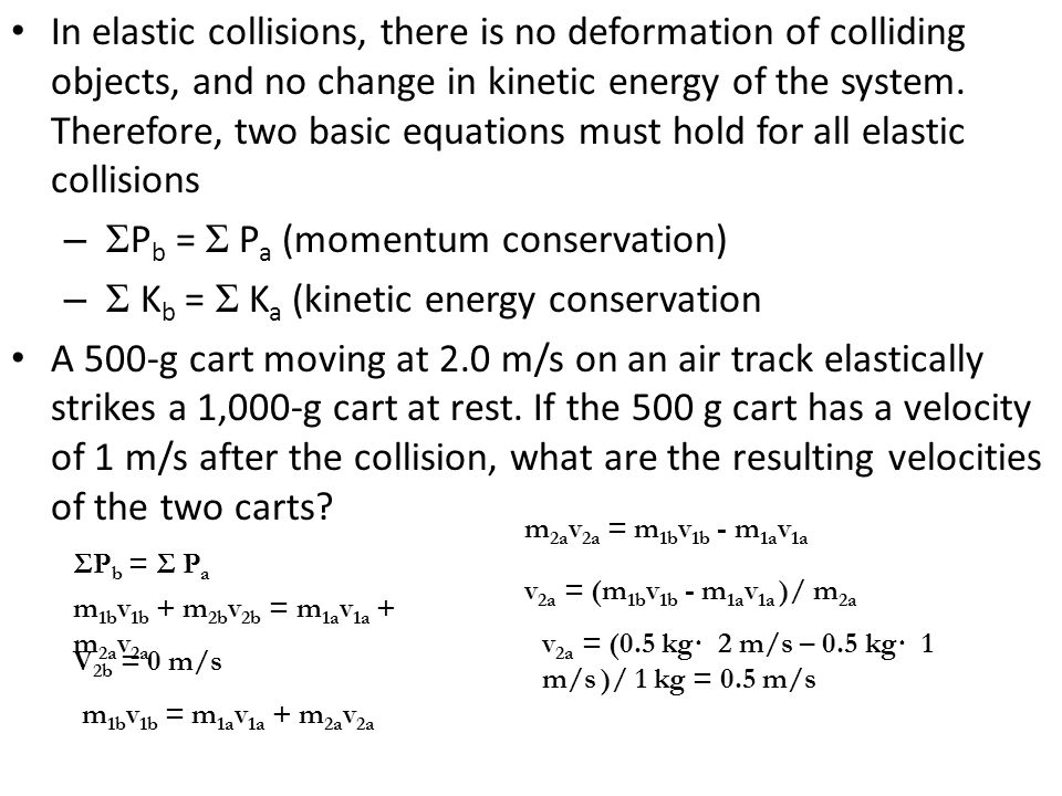 an experiment to measure the momentum and kinetic energy of a system of carts Phy191 experiment 5: elastic and inelastic collisions 8/12/2014 page 3 in this experiment you will be dealing with a) a completely inelastic collision in which all kinetic energy relative to the center of mass of the system is lost, but momentum is still conserved, and.