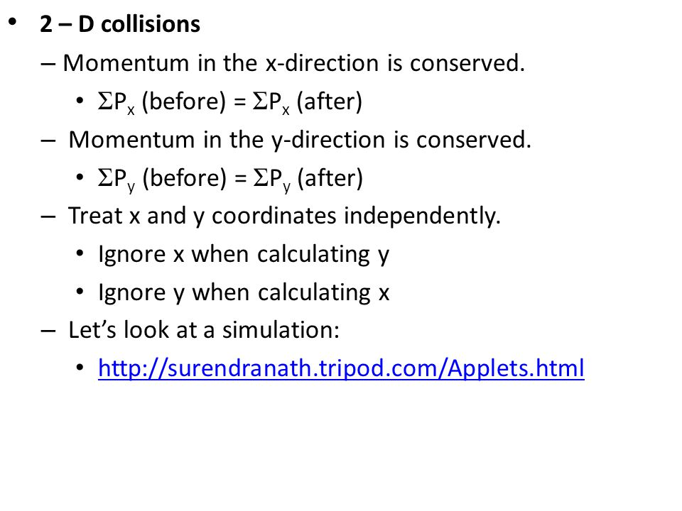 2 – D collisions Momentum in the x-direction is conserved.
