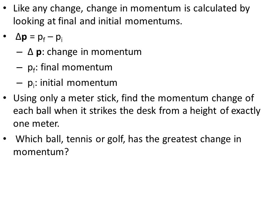 Like any change, change in momentum is calculated by looking at final and initial momentums.