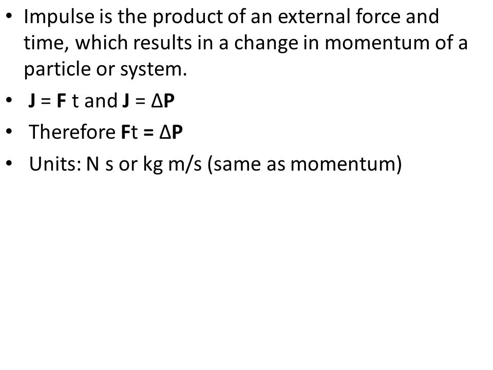 Impulse is the product of an external force and time, which results in a change in momentum of a particle or system.