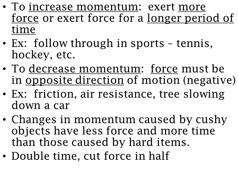 To increase momentum: exert more force or exert force for a longer period of time