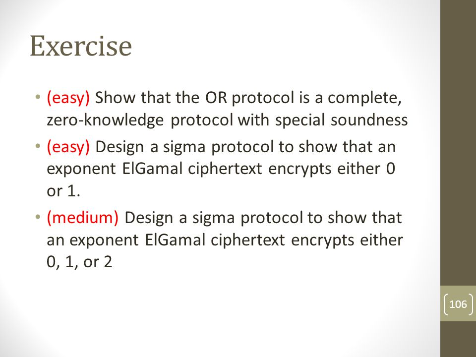 Exercise (easy) Show that the OR protocol is a complete, zero-knowledge protocol with special soundness.