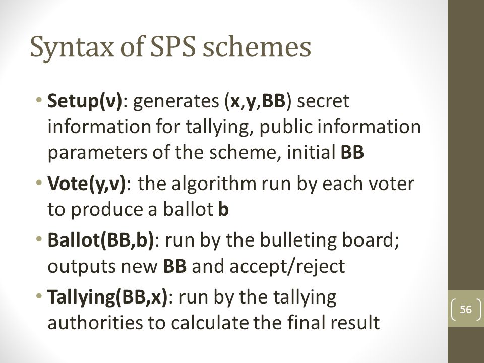 Syntax of SPS schemes Setup(ν): generates (x,y,BB) secret information for tallying, public information parameters of the scheme, initial BB.