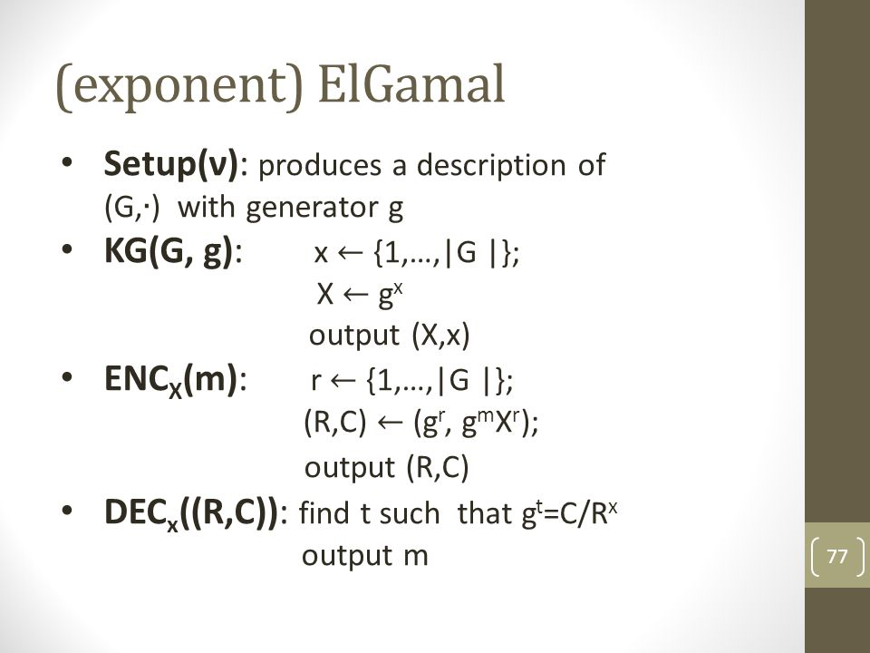 (exponent) ElGamal Setup(ν): produces a description of (G,∙) with generator g.