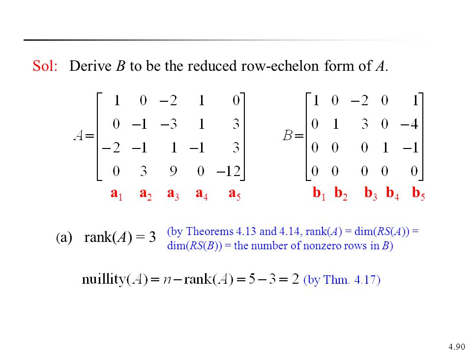 Sol: Derive B to be the reduced row-echelon form of A.