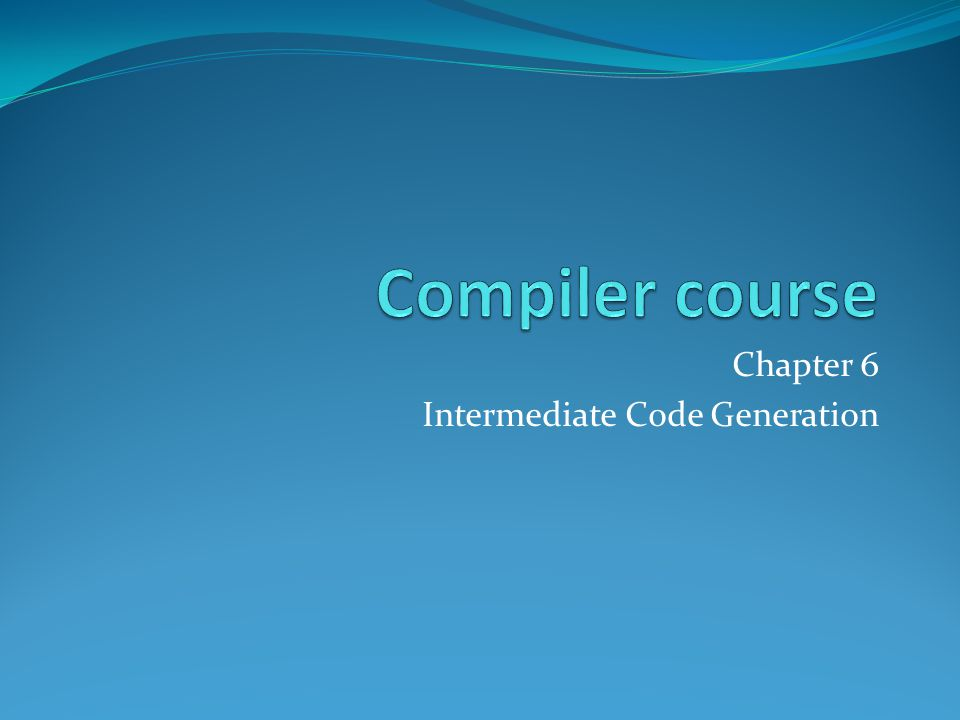 Chapter 6 Intermediate Code Generation
