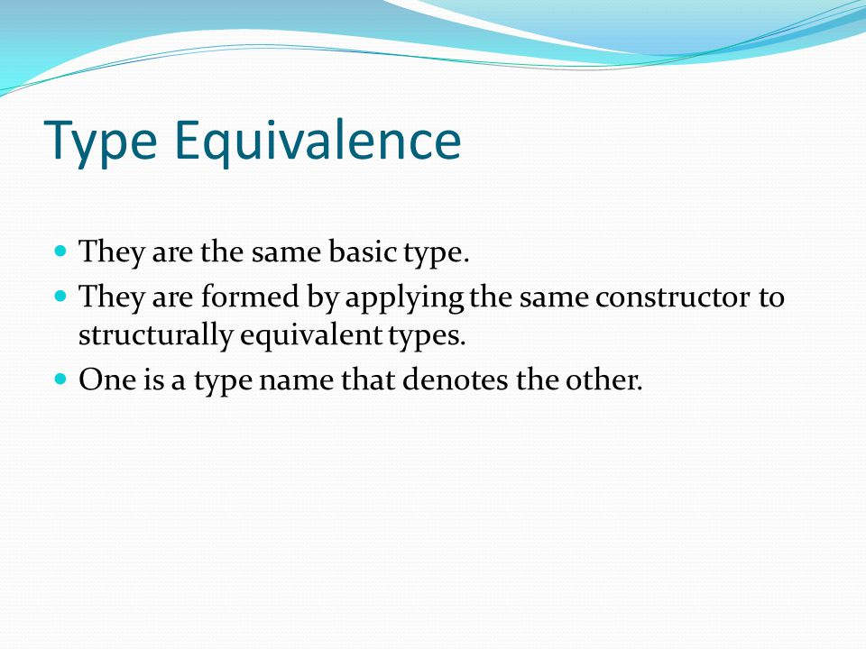 Type Equivalence They are the same basic type.