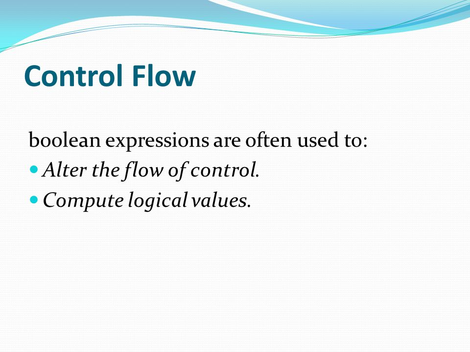 Control Flow boolean expressions are often used to: