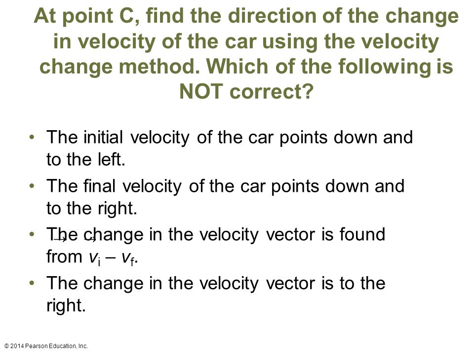 At point C, find the direction of the change in velocity of the car using the velocity change method. Which of the following is NOT correct