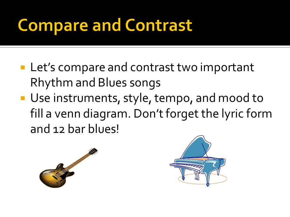 Compare and Contrast Let's compare and contrast two important Rhythm and Blues songs.