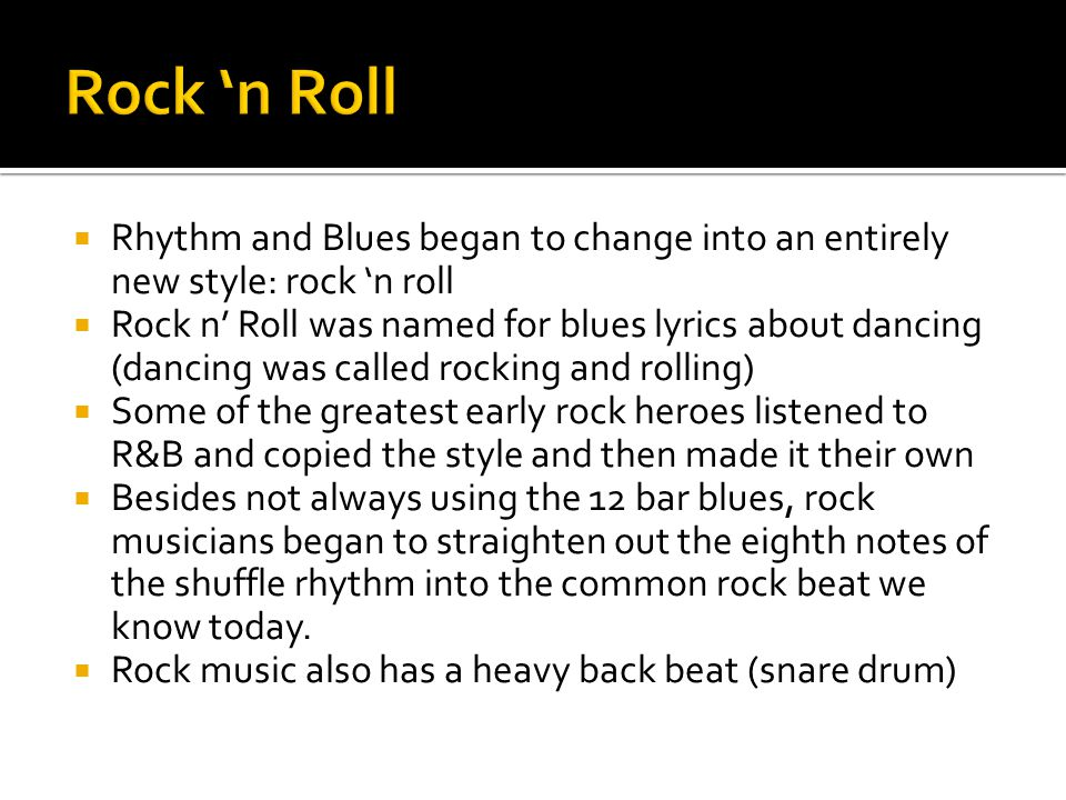 Rock 'n Roll Rhythm and Blues began to change into an entirely new style: rock 'n roll.