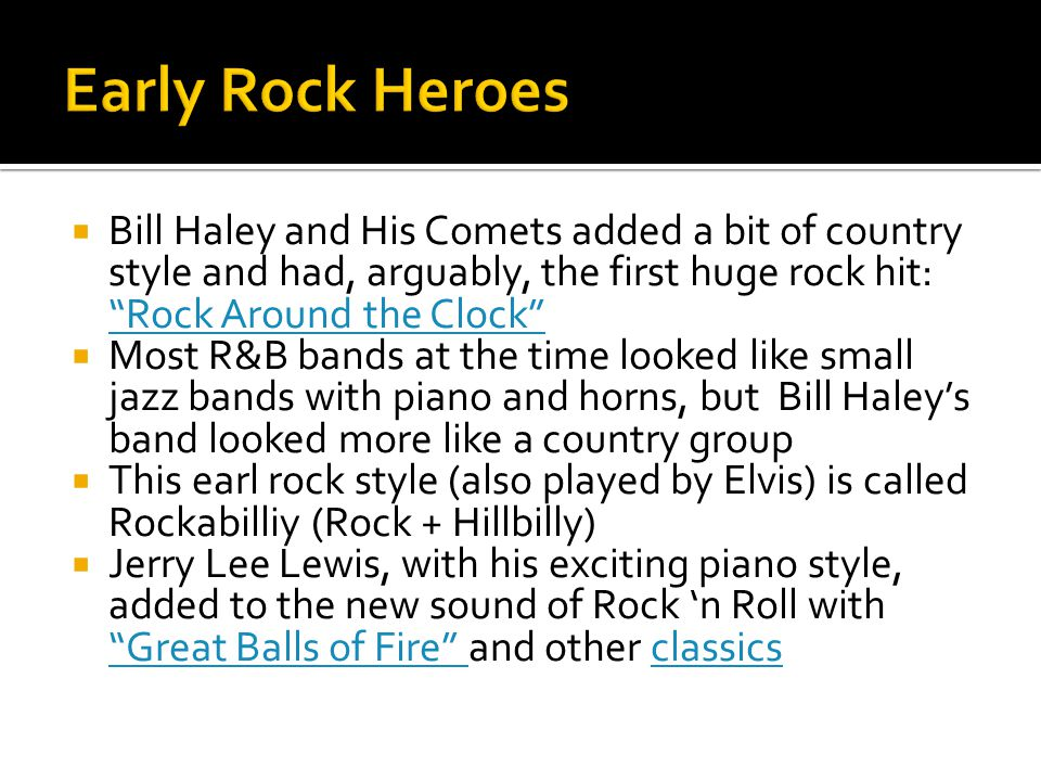 Early Rock Heroes Bill Haley and His Comets added a bit of country style and had, arguably, the first huge rock hit: Rock Around the Clock
