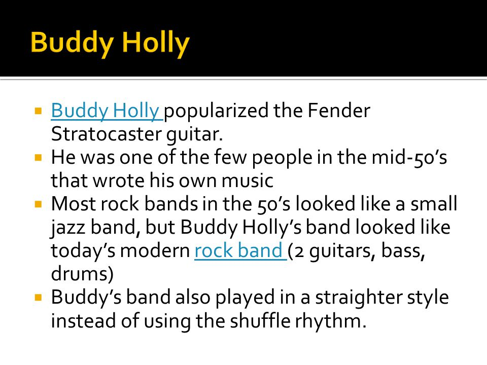 Buddy Holly Buddy Holly popularized the Fender Stratocaster guitar.