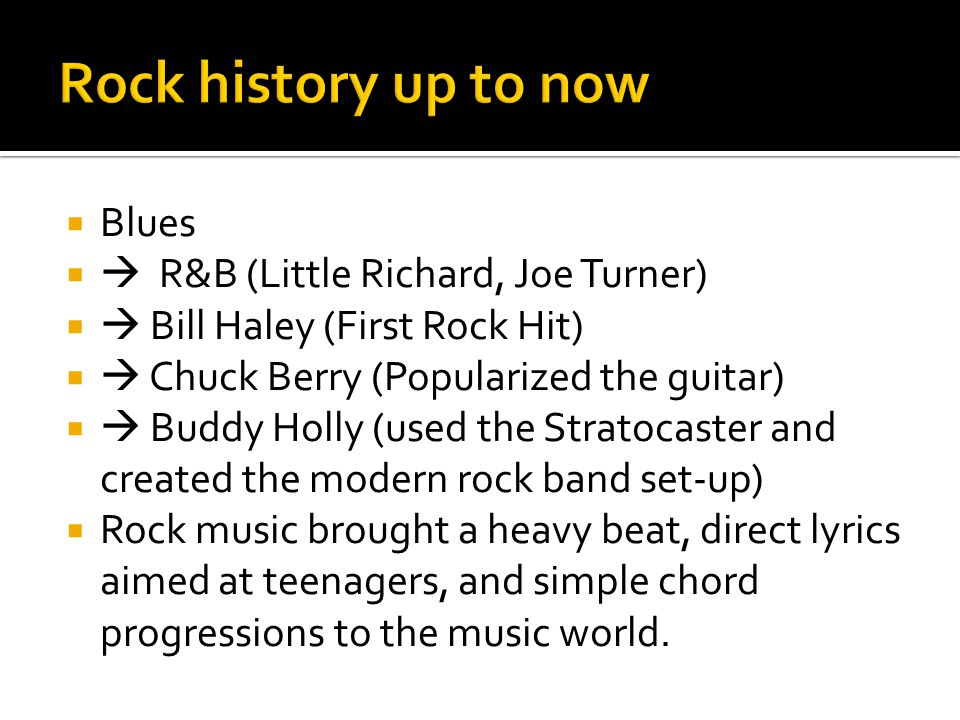 Rock history up to now Blues  R&B (Little Richard, Joe Turner)