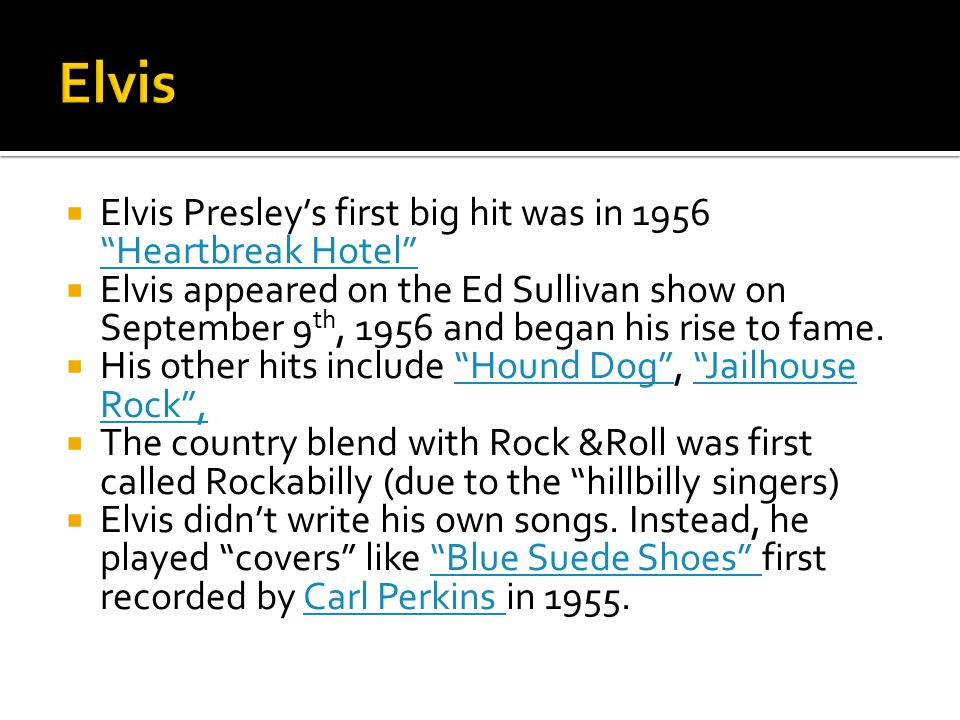 Elvis Elvis Presley's first big hit was in 1956 Heartbreak Hotel