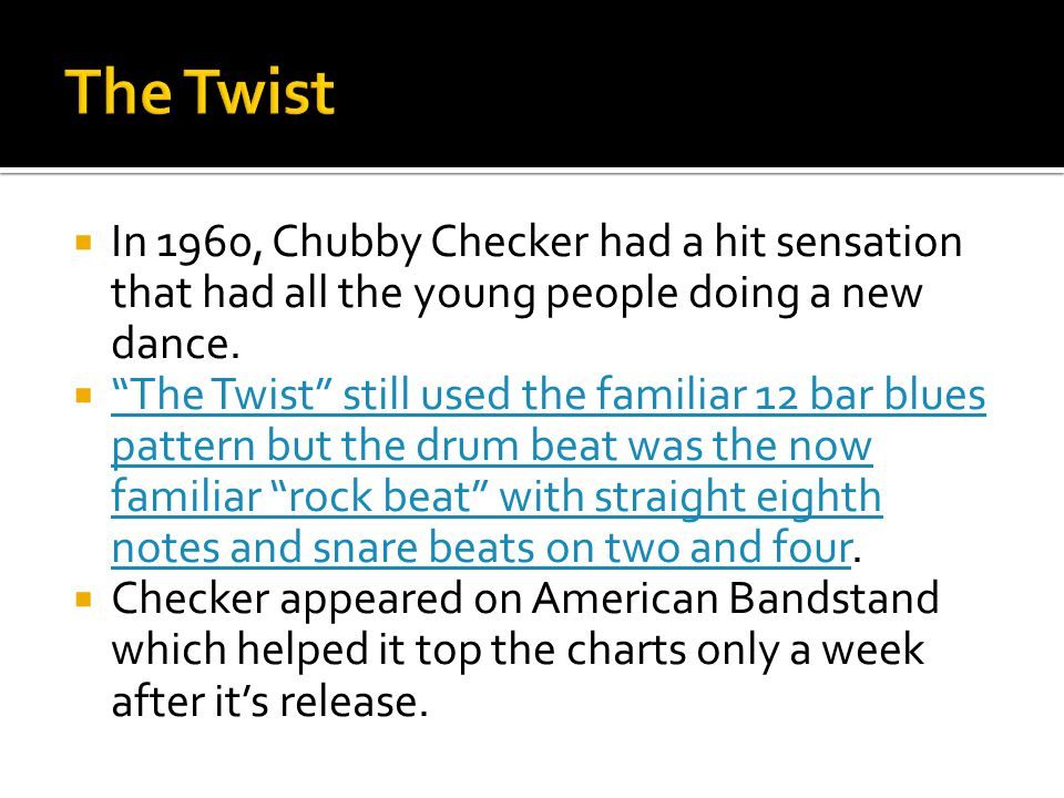 The Twist In 1960, Chubby Checker had a hit sensation that had all the young people doing a new dance.