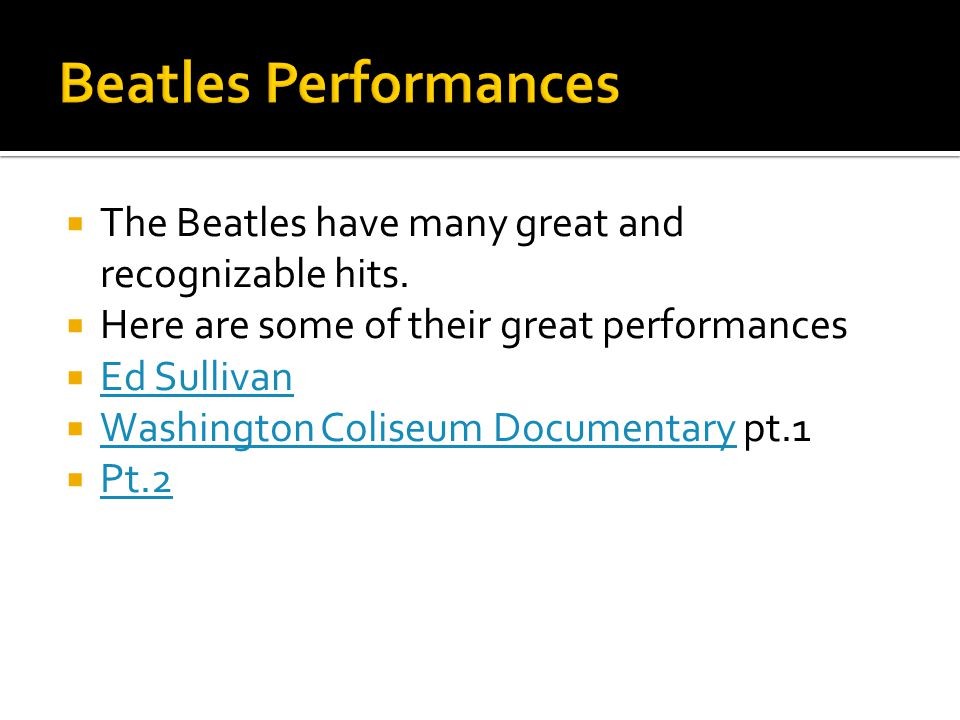 Beatles Performances The Beatles have many great and recognizable hits. Here are some of their great performances.
