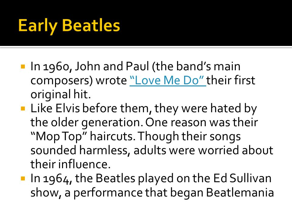 Early Beatles In 1960, John and Paul (the band's main composers) wrote Love Me Do their first original hit.