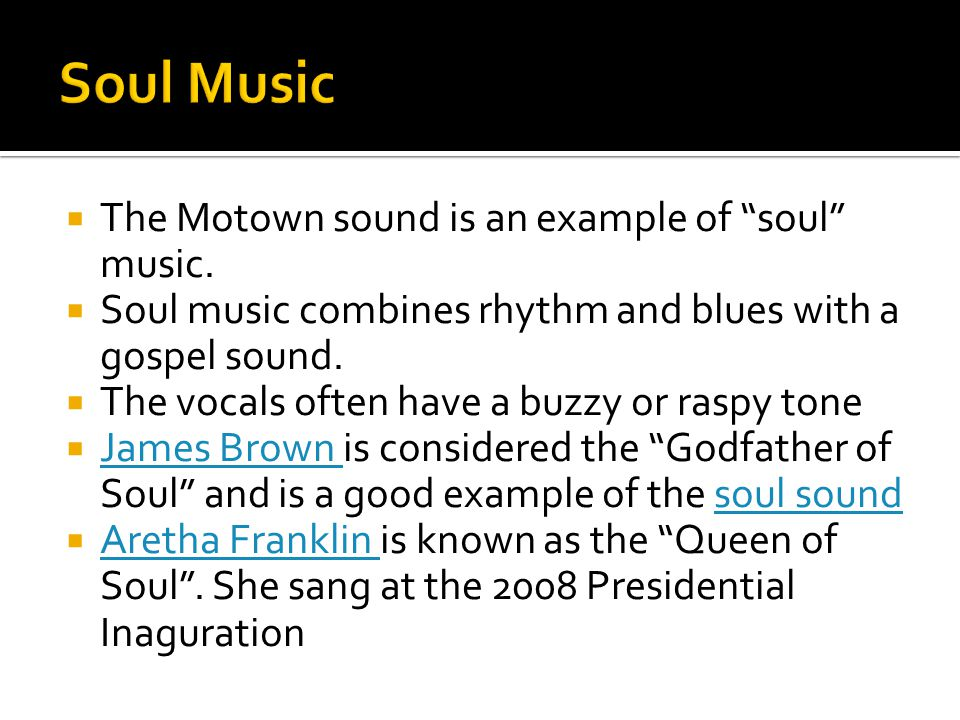 Soul Music The Motown sound is an example of soul music.