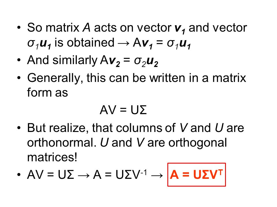 So matrix A acts on vector v1 and vector σ1u1 is obtained → Av1 = σ1u1
