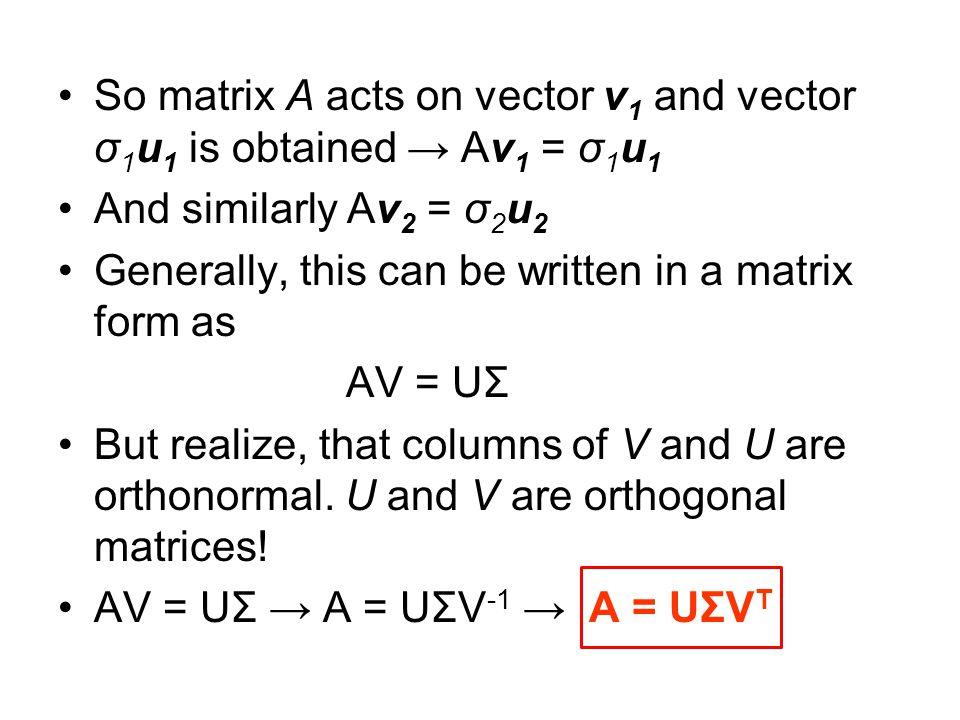 So matrix A acts on vector v1 and vector σ1u1 is obtained → Av1 = σ1u1