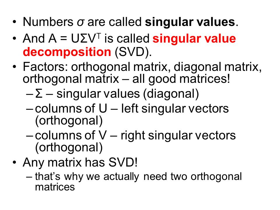 Numbers σ are called singular values.