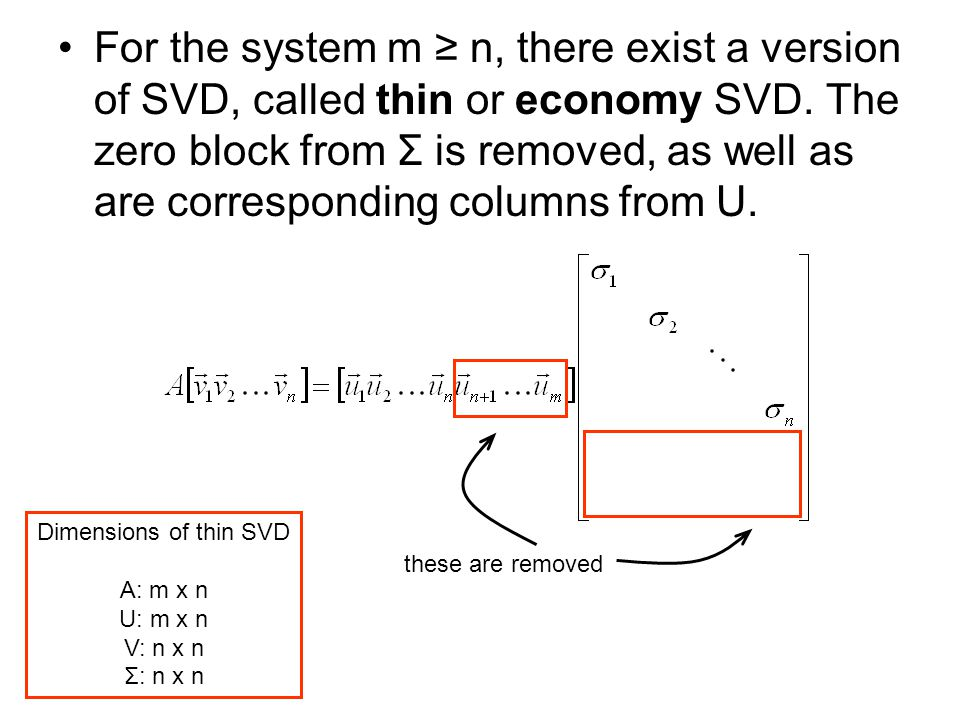 For the system m ≥ n, there exist a version of SVD, called thin or economy SVD. The zero block from Σ is removed, as well as are corresponding columns from U.
