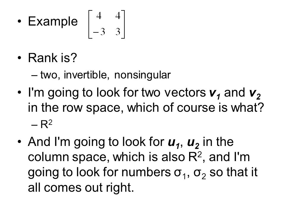 Example Rank is two, invertible, nonsingular. I m going to look for two vectors v1 and v2 in the row space, which of course is what