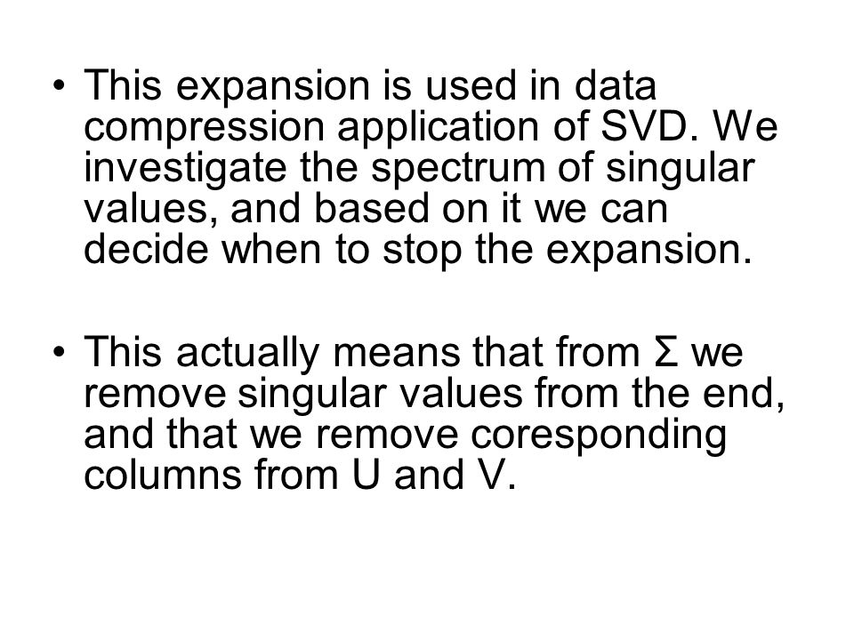 This expansion is used in data compression application of SVD