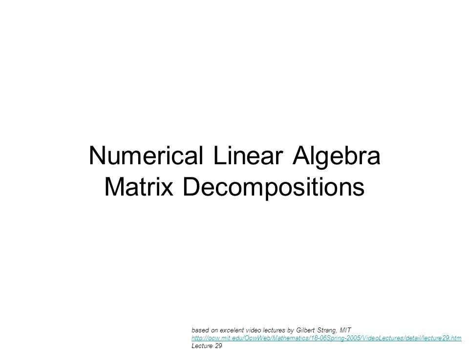 Numerical Linear Algebra Matrix Decompositions