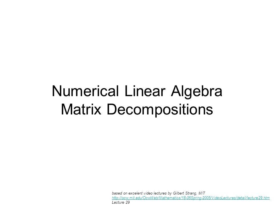 Numerical Linear Algebra Matrix Decompositions