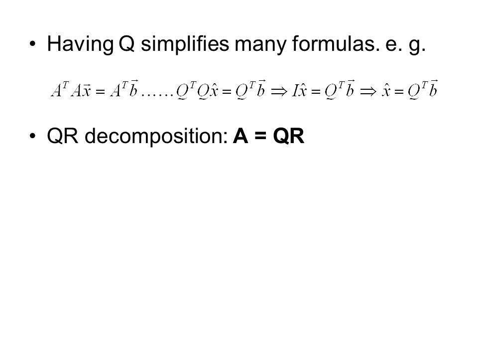 Having Q simplifies many formulas. e. g.