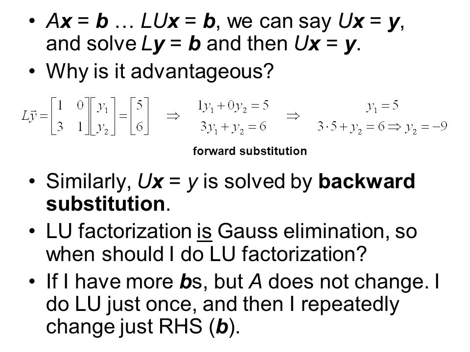 Ax = b … LUx = b, we can say Ux = y, and solve Ly = b and then Ux = y.