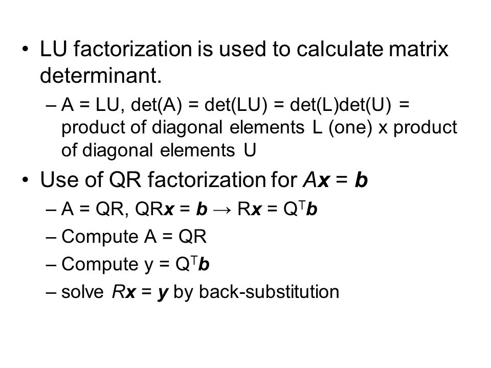 LU factorization is used to calculate matrix determinant.